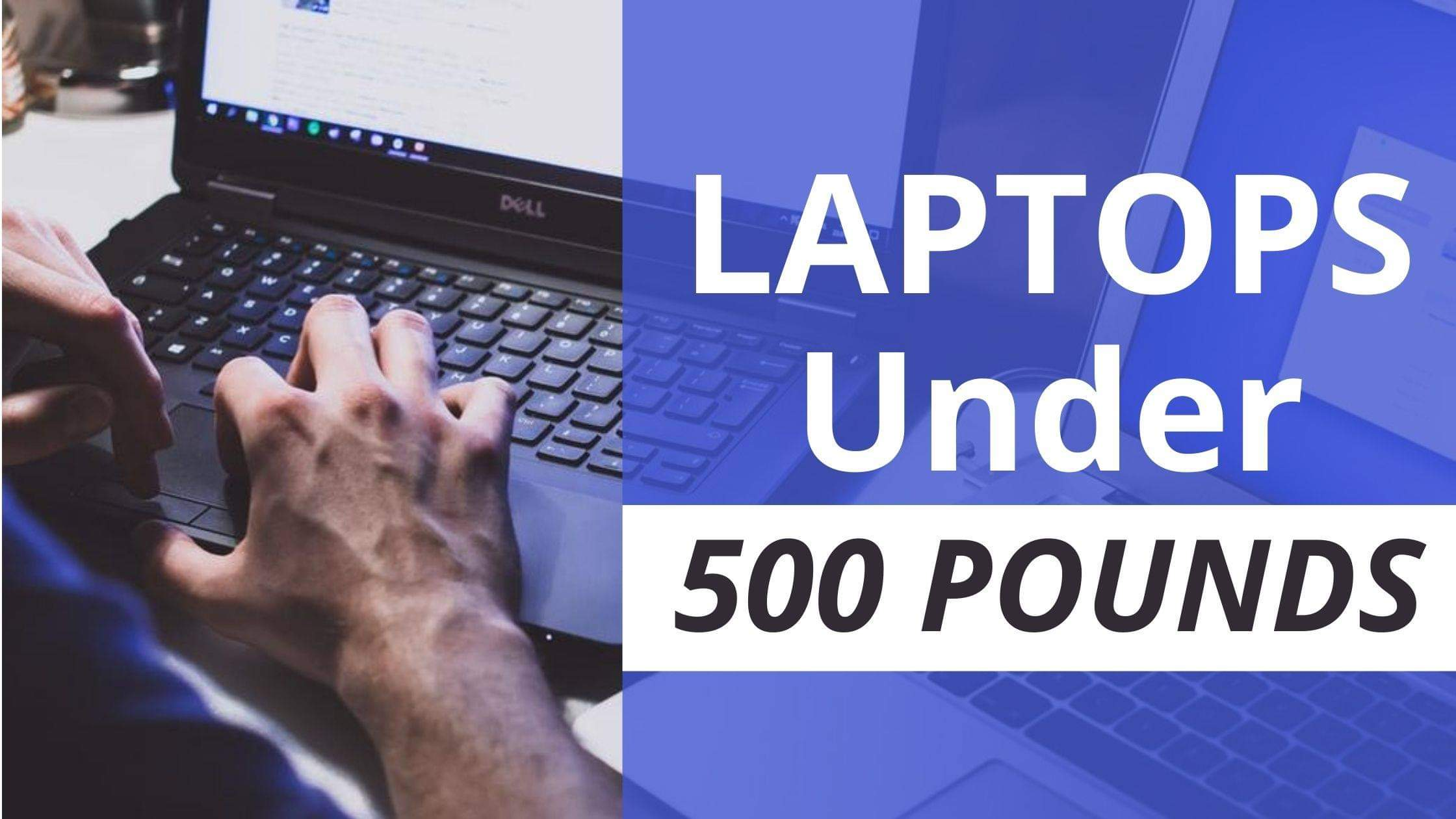 Best Laptops Under 500 Pounds With Execptional Features