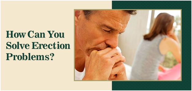 How can you Solve Erection Problems?