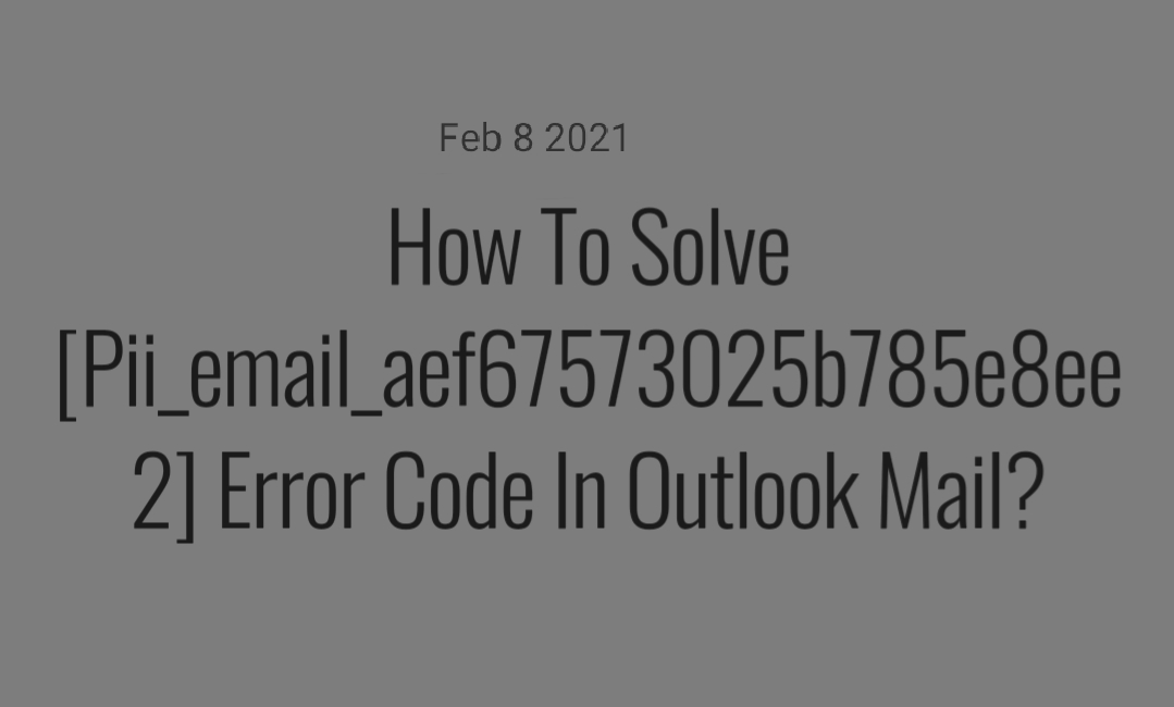 How To fix [Pii_email_aef67573025b785e8ee2] Error Code In Outlook Mail in 2021?